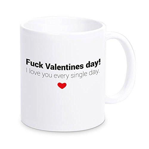 Tasse 'Fuck Valentines day! I love you every single day.', Kaffeetasse, Kaffeebecher, Geschenkidee zum Valentinstag, Valentinstagsgeschenk, Geschenk für Sie / Ihn, Geschenk für Verliebte
