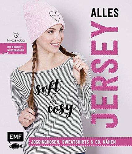 Alles Jersey – Soft and cosy: Jogginghosen, Sweatshirts & Co. nähen – Mit 4 Schnittmusterbogen